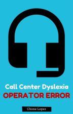 Call Center Dyslexia: Operator Error by Chon3Lop3z