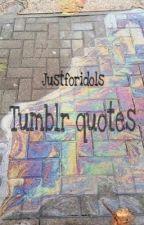 Tumblr quotes by justforidols