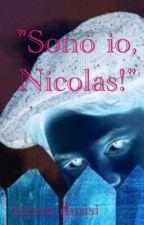 """ SONO IO, NICOLAS! "" by teresadinisi"