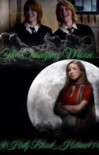 The Changing Moon. (A Harry Potter/George Weasley Fanfiction) by Half-Blood_Holmes934