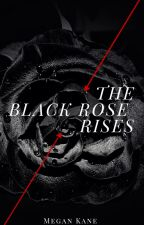 The Black Rose Rises by MeganKaneWrites