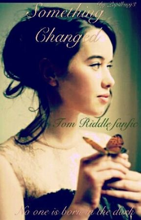 Something changed (Tom Riddle fanfic) - Chapter XIII - Wattpad