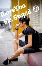 ILoveYou Mr. Stupid  by JekoyBabyFries