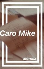 Caro Mike ~ mgc. by aiemliz
