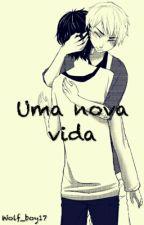 Uma nova vida (Romance Gay/Em revisão) by Wolf_boy17