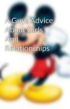 A Guys Advice About Girls And Relationships by pferraro