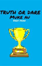 Truth or Dare - Muke AU by 5sosxxphan