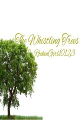 The Whistling Trees by RockinGirl10123