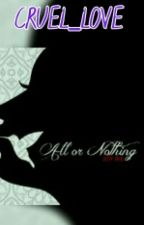All or nothing (sequel of cruel aberration) by cruel_love