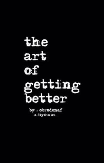 The Art of Getting Better | A Stydia AU (completed)