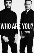 Who are you?||Ziam by Ehyjaw