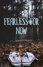 Fearless For Now | slow updates by colorsofboom