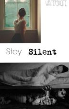 Stay Silent by writersn0te
