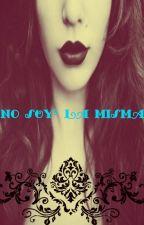 NO soy la misma by ReynaHS