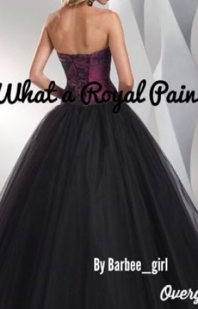 What a Royal Pain (completed) (Under Construction) by barbee_girl