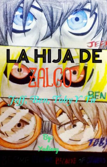 """La Hija De Zalgo [Jeff, Ben, Toby y Tu] """" 1ra y 2da Temporada"""""""