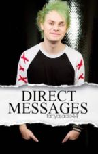 Direct Messages (a Michael Clifford FanFic) by MCliffords_Girl