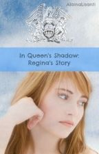 In Queen's Shadow: Regina's Story by AlainaJL