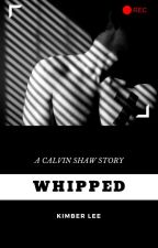 whipped (a calvin shaw story) by KanyeInterruptedMe