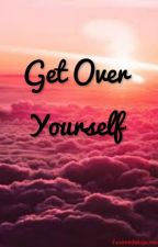 Get Over Yourself by ImJustFine2