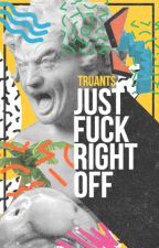 just fuck right off by truants