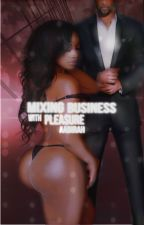 Mixing Business with Pleasure (Editing) by Aabirah