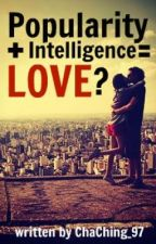 Popularity + Intelligence = LOVE? by ChaChing_97