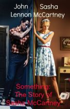 Something: The Story of Sasha McCartney by fearlessheart19