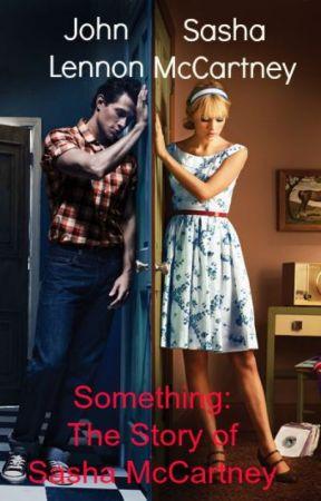 Something: The Story of Sasha McCartney by fearlessheart19