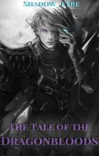 The Tale of the Dragonbloods | Wattys2017 by Shadow_Fyre