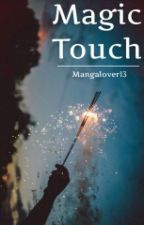 Magic Touch (Currently On Hold) by sarablazee