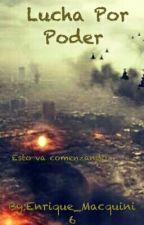Lucha por Poder (Completa)  by Enrique_Macquini6