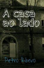 A casa ao lado (um conto) by Pietro_Ribeiro