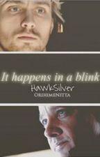 It happens in a blink. [HawkSilver] by OrihimeNitta