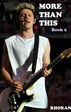 More Than This ~Niall Horan Fanfiction~ Book 2 by RMHoran