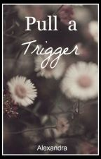 Pull A Trigger by wext88