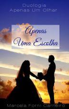 APENAS UMA ESCOLHA (EM PAUSA) by MarcelaForni