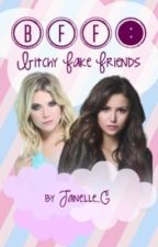 BFF (Bitchy Fake Friends) wattys2015 by Janelle_G