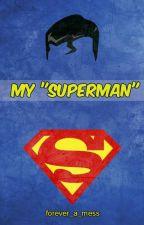 "My ""Superman"" by ahhh_gotcha"