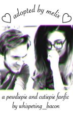 Adopted By Melix - a Pewdiepie and CutiepieMarzia fanfic {{ ON HOLD }} by hugmyfrug