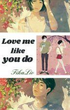 Love Me Like You Do by FikaLiv