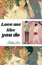 Love Me Like You Do by FikaLiv
