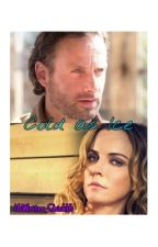 Cold as Ice (Rick Grimes Love Story) by 16Writer_Chick16