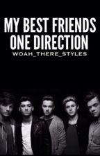 My Best Friends One Direction || Book One by woah_there_styles