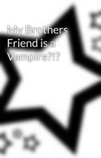 My Brothers Friend is a Vampire?!? by hennyh101