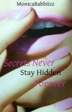 Secrets Never Stay Hidden Forever (ON HOLD) by MonicaMonique_1