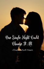 One Single Night  Could Change It All (A G-Eazy Fanfiction) by niall_iloveyou123