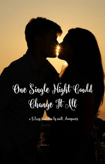 One Single Night  Could Change It All (A G-Eazy Fanfiction)