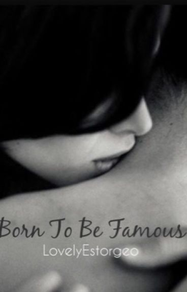Born To Be Famous (COMPLETE)