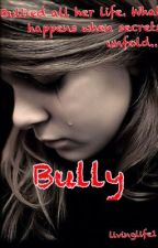 Bully (student/teacher romance) Book 1 of Bully by Tiffanie_is_adorable